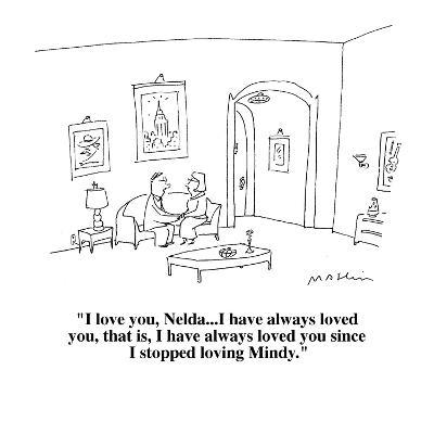"I love you Nelda...I have always loved you, that is, I have always loved y?"" - Cartoon-Michael Maslin-Premium Giclee Print"