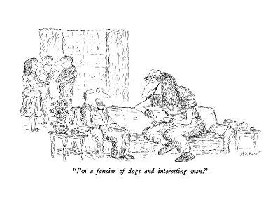 """I'm a fancier of dogs and interesting men."" - New Yorker Cartoon-Edward Koren-Premium Giclee Print"