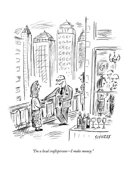 """I'm a local craftsperson?I make money."" - New Yorker Cartoon-David Sipress-Premium Giclee Print"