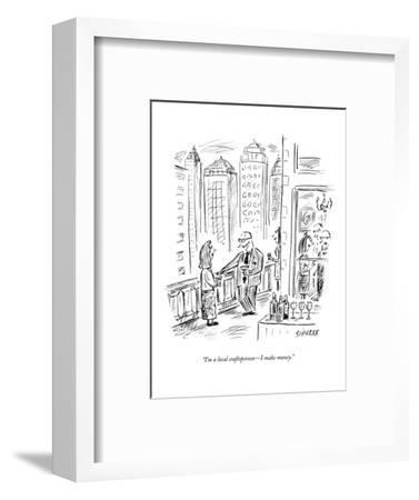 """I'm a local craftsperson?I make money."" - New Yorker Cartoon-David Sipress-Framed Premium Giclee Print"