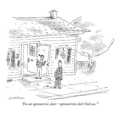 """I'm an optometrist, dear?optometrists don't 'kick ass.'"" - New Yorker Cartoon-Michael Maslin-Premium Giclee Print"