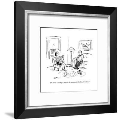 """I'm bored?let's buy a house in the country that has lots of problems."" - New Yorker Cartoon-David Sipress-Framed Premium Giclee Print"