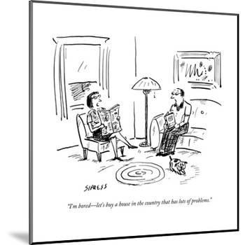 """""""I'm bored?let's buy a house in the country that has lots of problems."""" - New Yorker Cartoon-David Sipress-Mounted Premium Giclee Print"""