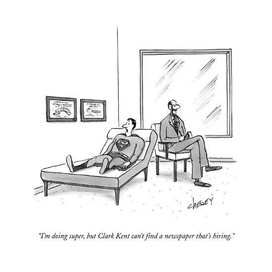 """""""I'm doing super, but Clark Kent can't find a paper that's hiring.""""  - New Yorker Cartoon-Tom Cheney-Premium Giclee Print"""