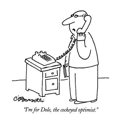 """I'm for Dole, the cockeyed optimist."" - New Yorker Cartoon-Charles Barsotti-Premium Giclee Print"