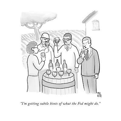 """""""I'm getting subtle hints of what the Fed might do."""" - New Yorker Cartoon--Premium Giclee Print"""