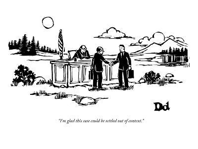 """I'm glad this case could be settled out of context."" - New Yorker Cartoon-Drew Dernavich-Premium Giclee Print"