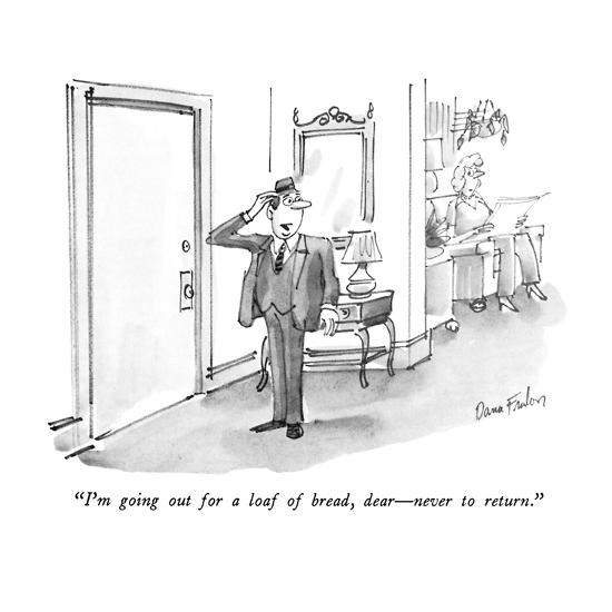 """""""I'm going out for a loaf of bread,  dear?never to return."""" - New Yorker Cartoon-Dana Fradon-Premium Giclee Print"""
