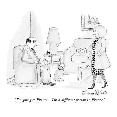 """""""I'm going to France?I'm a different person in France."""" - New Yorker Cartoon-Victoria Roberts-Premium Giclee Print"""