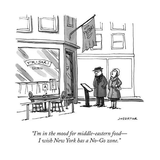 """I'm in the mood for middle-eastern food?I wish New York has a No-Go zone. - New Yorker Cartoon-Joe Dator-Premium Giclee Print"