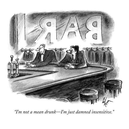 """""""I'm not a mean drunk—I'm just damned insensitive."""" - New Yorker Cartoon-Frank Cotham-Premium Giclee Print"""