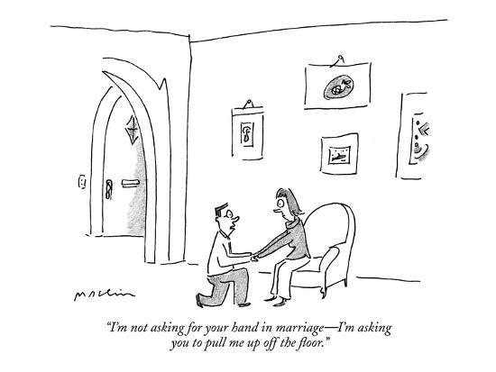 """""""I'm not asking for your hand in marriage?I'm asking you to pull me up off?-Michael Maslin-Premium Giclee Print"""