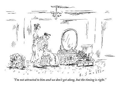 """I'm not attracted to him and we don't get along, but the timing is right."" - New Yorker Cartoon-Barbara Smaller-Premium Giclee Print"