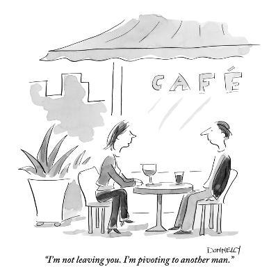 """""""I'm not leaving you. I'm pivoting to another man."""" - New Yorker Cartoon-Liza Donnelly-Premium Giclee Print"""