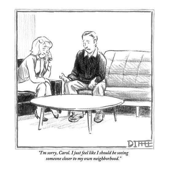 """""""I'm sorry, Carol. I just feel like I should be seeing someone closer to m?"""" - New Yorker Cartoon-Matthew Diffee-Premium Giclee Print"""