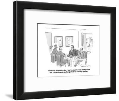 """""""I'm sorry, gentlemen, but I feel it would be best for my client and I to ?"""" - Cartoon-Danny Shanahan-Framed Premium Giclee Print"""
