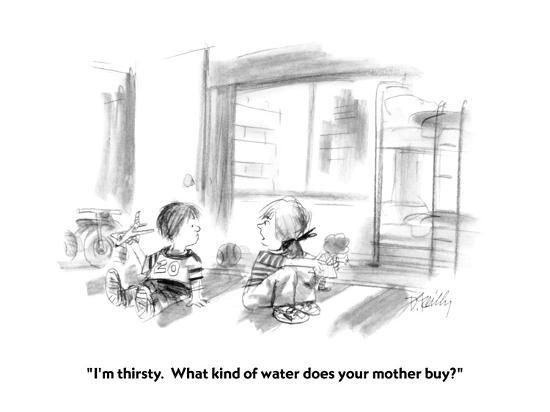 """I'm thirsty.  What kind of water does your mother buy?"" - New Yorker Cartoon-Donald Reilly-Premium Giclee Print"