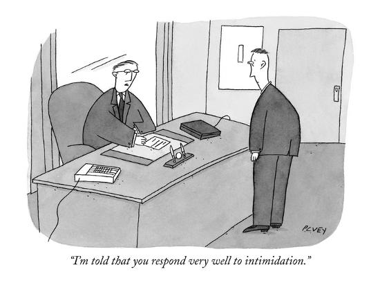 """I'm told that you respond very well to intimidation."" - New Yorker Cartoon-Peter C. Vey-Premium Giclee Print"