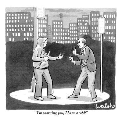 """""""I'm warning you, I have a cold!"""" - New Yorker Cartoon-Liam Walsh-Premium Giclee Print"""