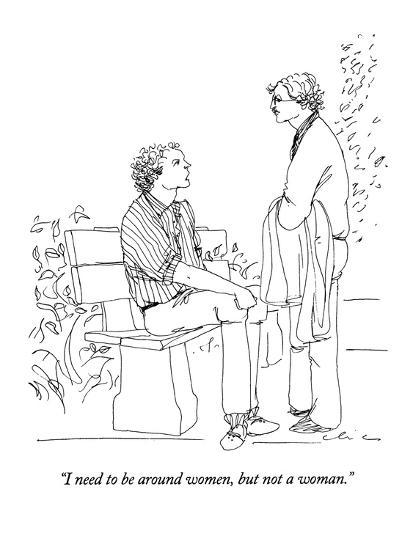 """I need to be around women, but not a woman."" - New Yorker Cartoon-Richard Cline-Premium Giclee Print"