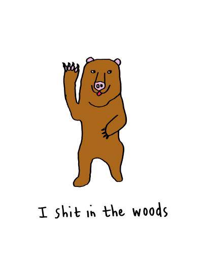 I Shit in the Woods-Jennifer Camilleri-Giclee Print