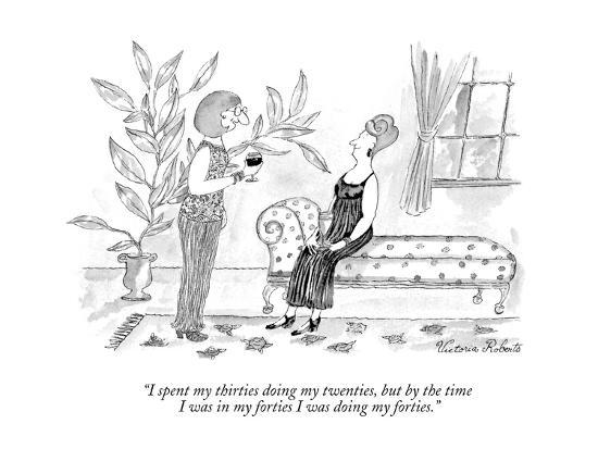 """I spent my thirties doing my twenties, but by the time I was in my fortie?"" - New Yorker Cartoon-Victoria Roberts-Premium Giclee Print"