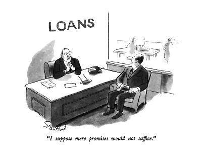 """""""I suppose mere promises would not suffice."""" - New Yorker Cartoon-Stan Hunt-Premium Giclee Print"""