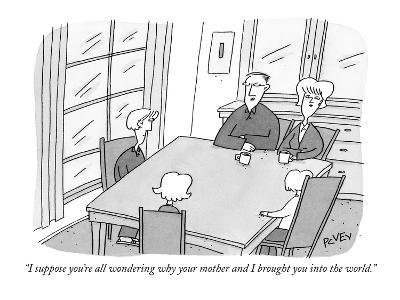 """I suppose you're all wondering why your mother and I brought you into the?"" - New Yorker Cartoon-Peter C. Vey-Premium Giclee Print"