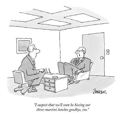 """""""I suspect that we'll soon be kissing our three-martini lunches goodbye, t?"""" - New Yorker Cartoon-Jack Ziegler-Premium Giclee Print"""