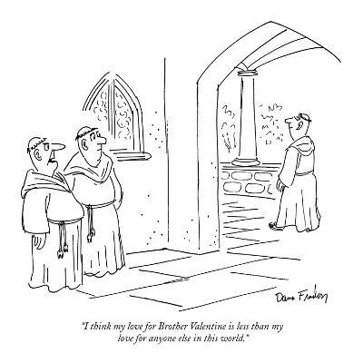 """""""I think my love for Brother Valentine is less than my love for anyone els?"""" - New Yorker Cartoon-Dana Fradon-Premium Giclee Print"""