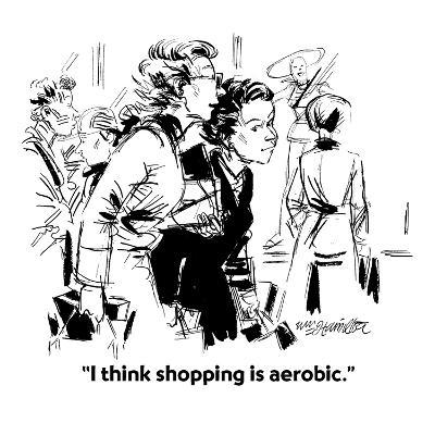 """I think shopping is aerobic."" - Cartoon-William Hamilton-Premium Giclee Print"