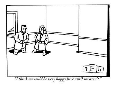 """""""I think we could be very happy here until we aren't."""" - New Yorker Cartoon-Bruce Eric Kaplan-Premium Giclee Print"""