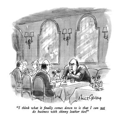 """""""I think what it finally comes down to is that I can not do business with …"""" - New Yorker Cartoon-Mort Gerberg-Premium Giclee Print"""