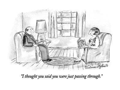 """""""I thought you said you were just passing through."""" - New Yorker Cartoon-Victoria Roberts-Premium Giclee Print"""