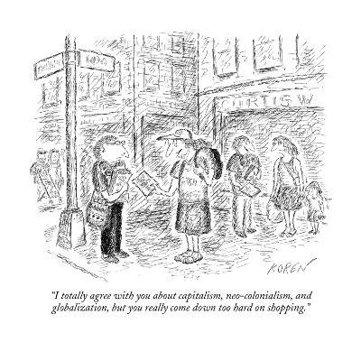 """I totally agree with you about capitalism, neo-colonialism, and globaliza?"" - New Yorker Cartoon-Edward Koren-Premium Giclee Print"