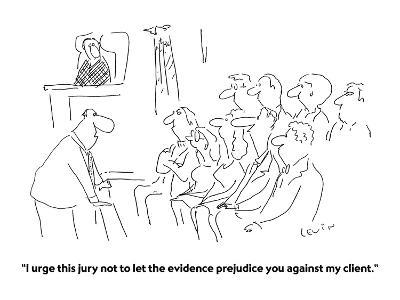 """""""I urge this jury not to let the evidence prejudice you against my client."""" - Cartoon-Arnie Levin-Premium Giclee Print"""