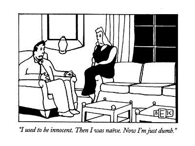 """""""I used to be innocent. Then I was naive. Now I'm just dumb."""" - New Yorker Cartoon-Bruce Eric Kaplan-Premium Giclee Print"""