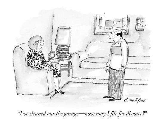 """""""I've cleaned out the garage?now may I file for divorce?"""" - New Yorker Cartoon-Victoria Roberts-Premium Giclee Print"""