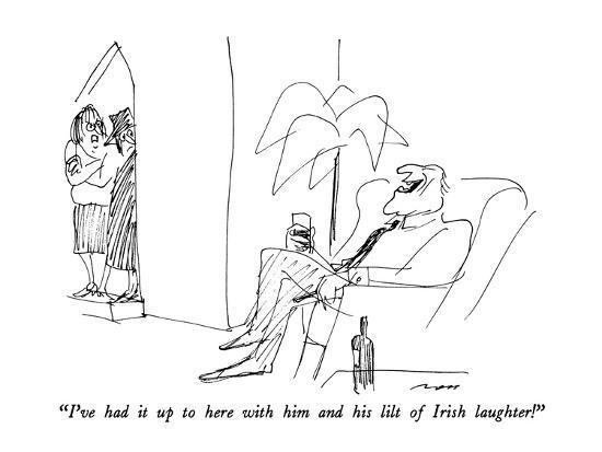 """""""I've had it up to here with him and his lilt of Irish laughter!"""" - New Yorker Cartoon-Al Ross-Premium Giclee Print"""