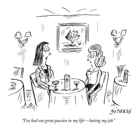 """I've had one great passion in my life?hating my job."" - New Yorker Cartoon-David Sipress-Premium Giclee Print"