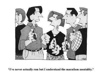 """I've never actually run but I understand the marathon mentality."" - Cartoon-William Haefeli-Premium Giclee Print"