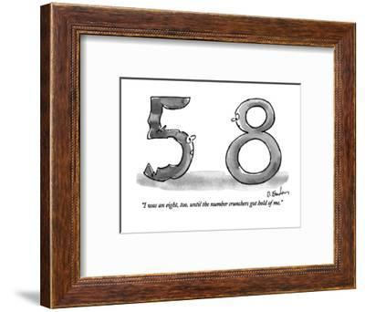 """""""I was an eight, too, until the number crunchers got hold of me."""" - New Yorker Cartoon-Dana Fradon-Framed Premium Giclee Print"""