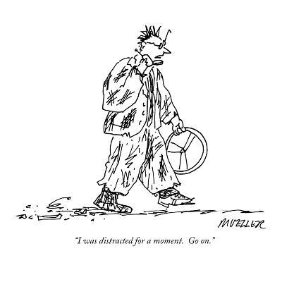 """""""I was distracted for a moment.  Go on."""" - New Yorker Cartoon-Peter Mueller-Premium Giclee Print"""
