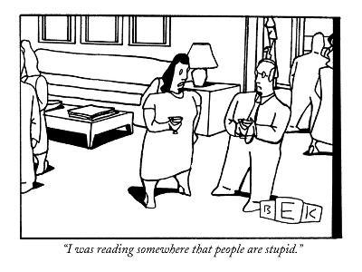 """I was reading somewhere that people are stupid."" - New Yorker Cartoon-Bruce Eric Kaplan-Premium Giclee Print"