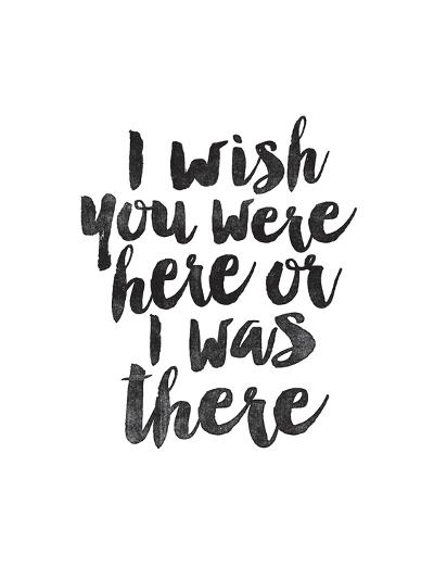 I Wish You Were Here or I was There-Brett Wilson-Art Print