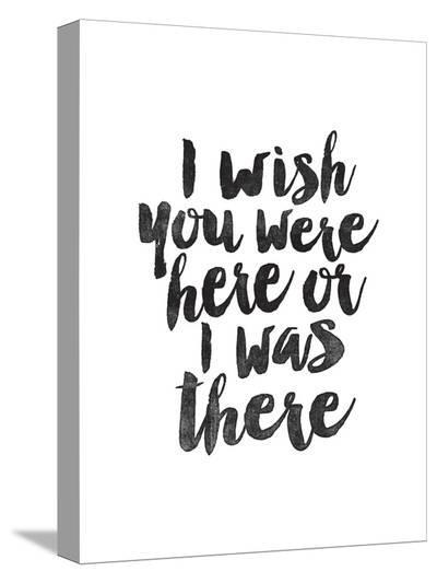 I Wish You Were Here or I was There-Brett Wilson-Stretched Canvas Print