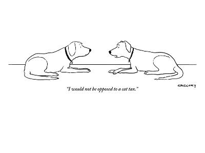 """""""I would not be opposed to a cat tax."""" - New Yorker Cartoon-Alex Gregory-Premium Giclee Print"""