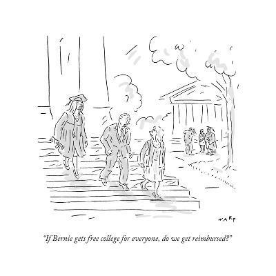 """If Bernie gets free college for everyone, do we get reimbursed?"" - Cartoon-Kim Warp-Premium Giclee Print"