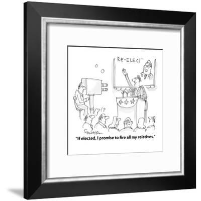 """""""If elected, I promise to fire all my relatives."""" - Cartoon-Harley L. Schwadron-Framed Premium Giclee Print"""