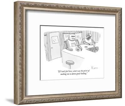 """""""If I can't feel love, what was the point of making me so damn good-lookin?"""" - New Yorker Cartoon-Zachary Kanin-Framed Premium Giclee Print"""